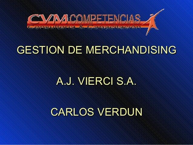 GESTION DE MERCHANDISINGGESTION DE MERCHANDISING A.J. VIERCI S.A.A.J. VIERCI S.A. CARLOS VERDUNCARLOS VERDUN