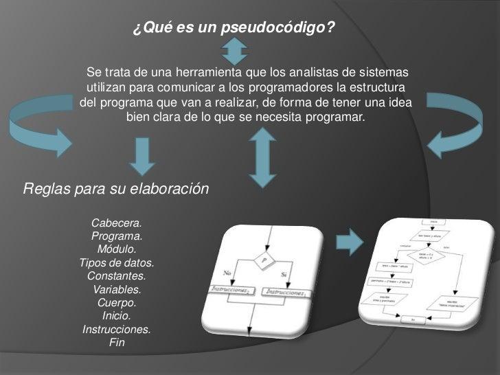 ¿Qué es un pseudocódigo?         Se trata de una herramienta que los analistas de sistemas         utilizan para comunicar...