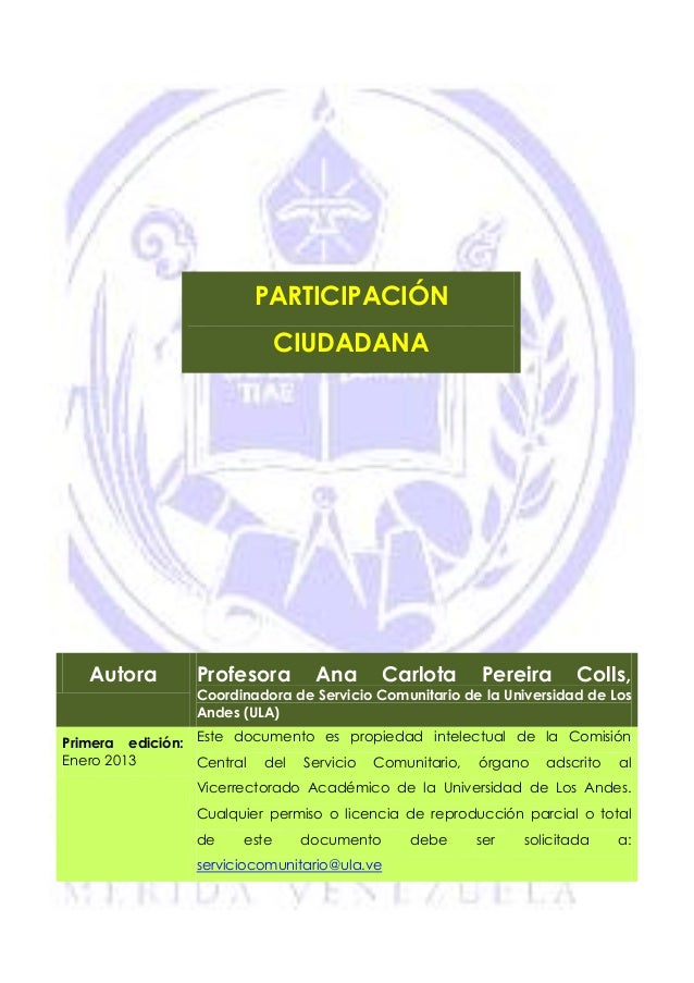 PARTICIPACIÓN CIUDADANA  Autora  Profesora  Ana  Carlota  Pereira  Colls,  Coordinadora de Servicio Comunitario de la Univ...