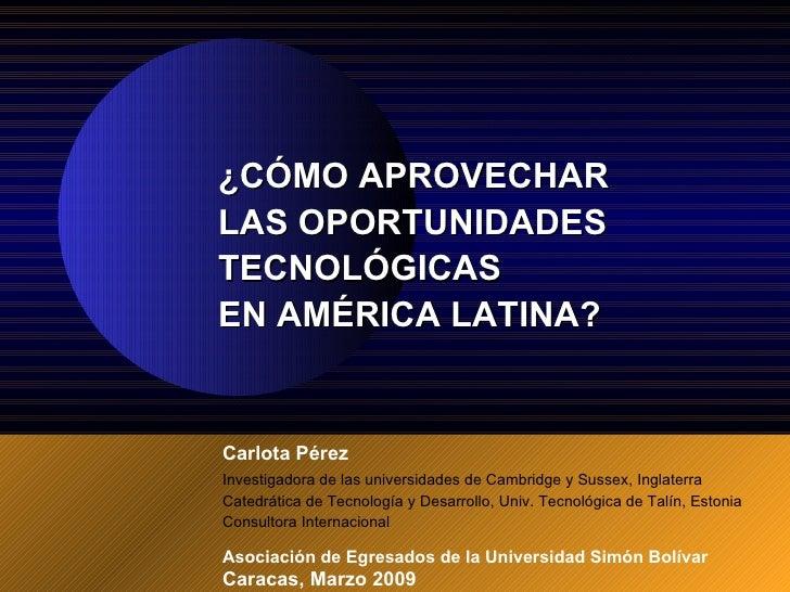 Carlota Pérez Investigadora de las universidades de Cambridge y Sussex, Inglaterra Catedrática de Tecnología y Desarrollo,...