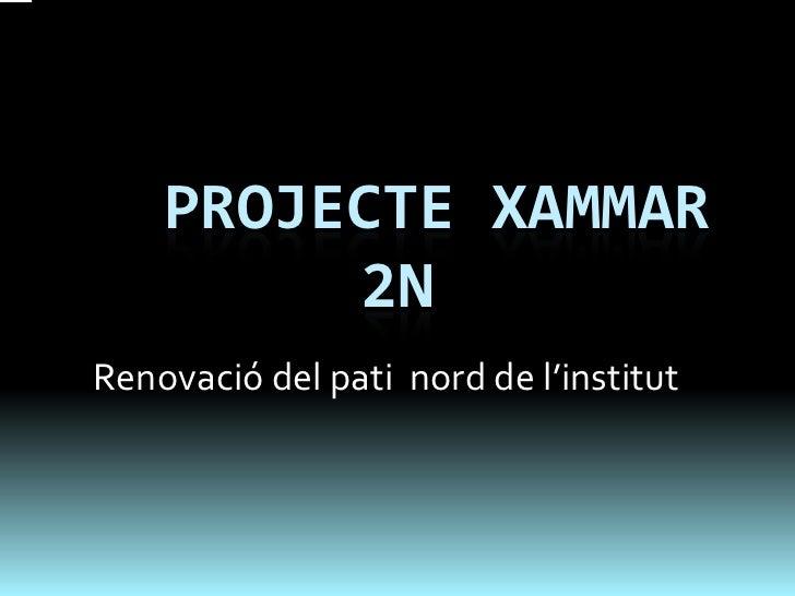 PROJECTE XAMMAR         2NRenovació del pati nord de l'institut