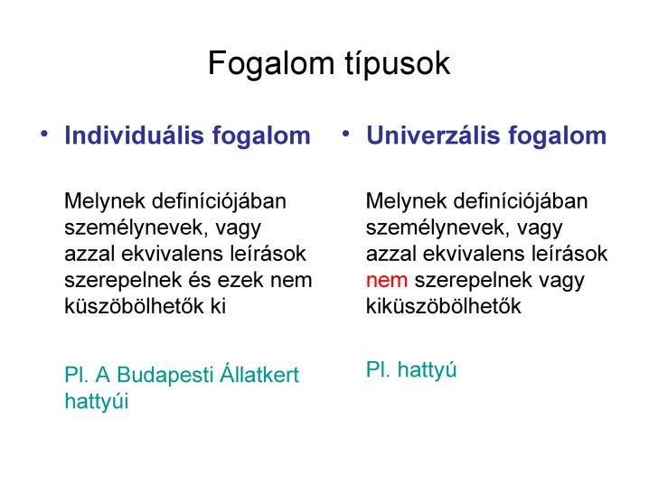 Fogalom típusok• Individuális fogalom       • Univerzális fogalom Melynek definíciójában       Melynek definíciójában szem...