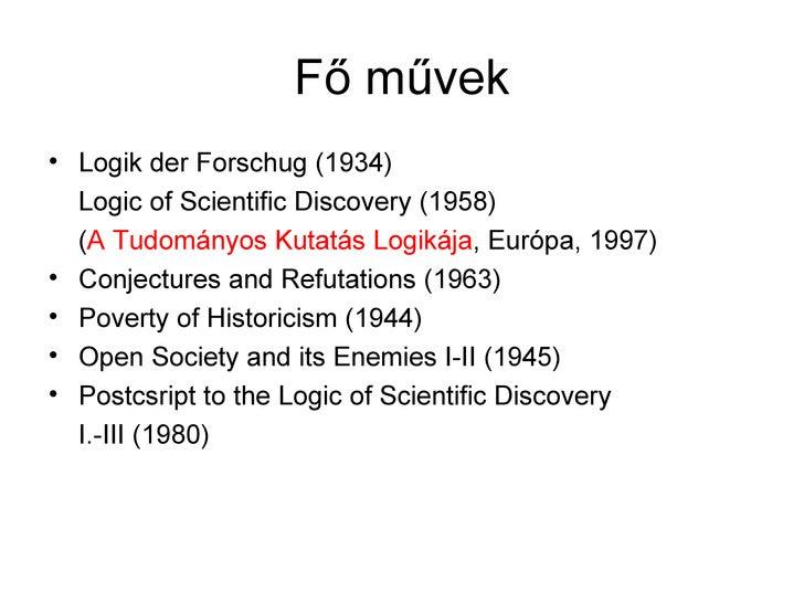 Fő művek• Logik der Forschug (1934)  Logic of Scientific Discovery (1958)  (A Tudományos Kutatás Logikája, Európa, 1997)• ...