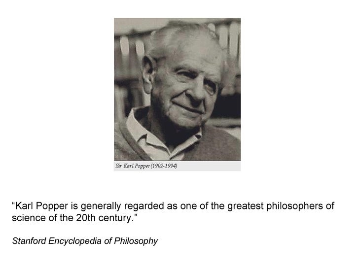"""""""Karl Popper is generally regarded as one of the greatest philosophers ofscience of the 20th century.""""Stanford Encyclopedi..."""