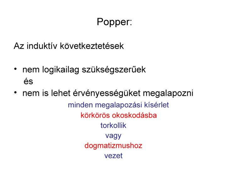 Popper:Az induktív következtetések• nem logikailag szükségszerűek  és• nem is lehet érvényességüket megalapozni           ...