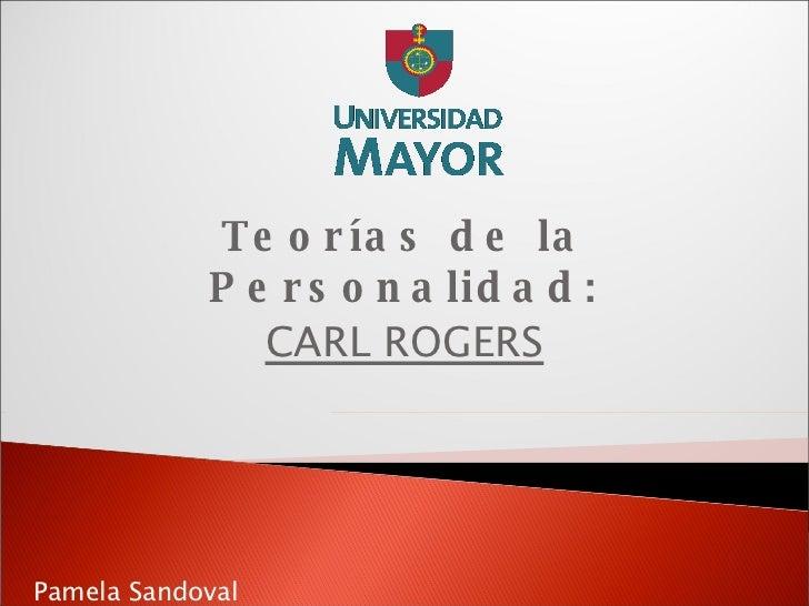 Teorías de la Personalidad: CARL ROGERS Pamela Sandoval
