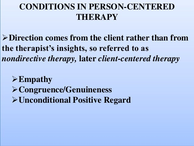 empathy unconditional positive regard and congruence Vulnerability to anxiety (on the part of the client), genuineness (the therapist is truly himself or herself and incorporates some self-disclosure), the client's perception of the therapist's genuineness, the therapist's unconditional positive regard for the client, and accurate empathy living in the present rather than in the past.