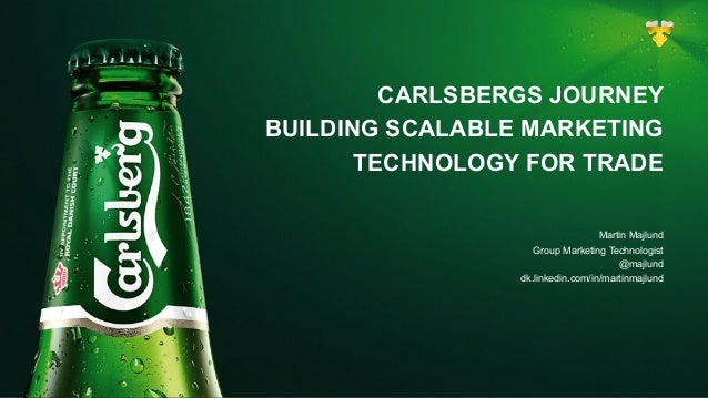 CARLSBERGS JOURNEY BUILDING SCALABLE MARKETING TECHNOLOGY FOR TRADE Martin Majlund Group Marketing Technologist @majlund d...
