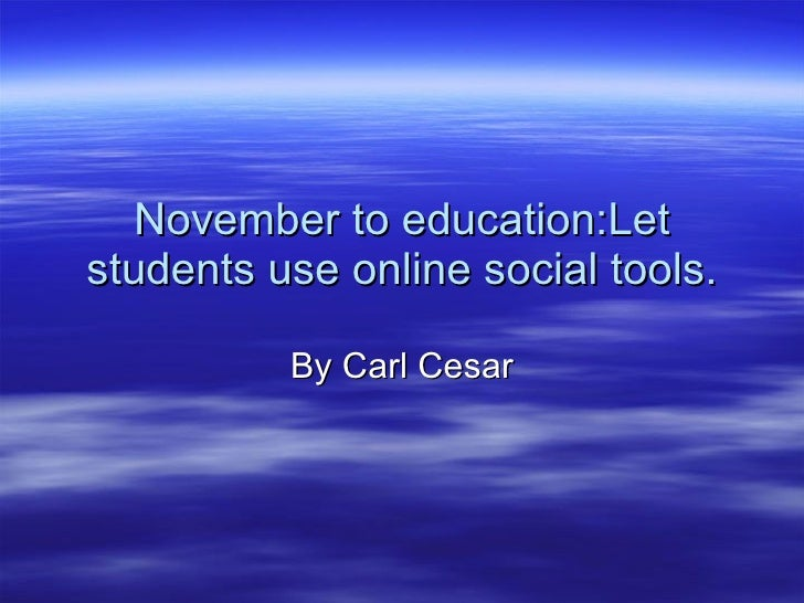 November to education:Let students use online social tools. By Carl Cesar