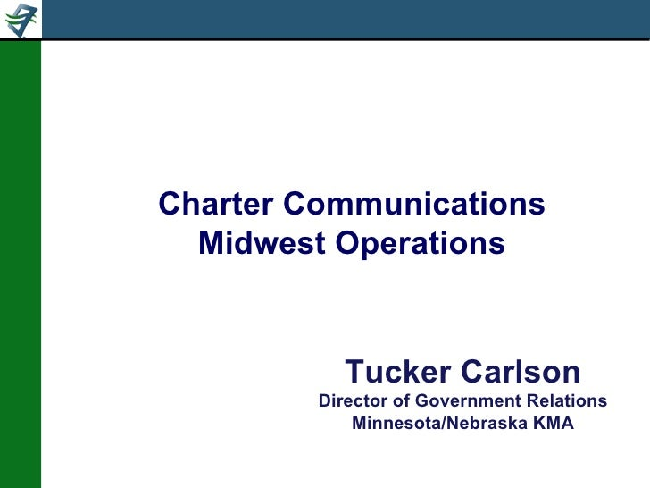 Charter Communications Midwest Operations Tucker Carlson Director of Government Relations Minnesota/Nebraska KMA