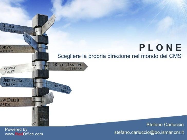 P L O N E Scegliere la propria direzione nel mondo dei CMS Stefano Carluccio [email_address] Powered by www. Red Office.com