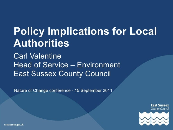 Policy Implications for Local Authorities Carl Valentine Head of Service – Environment East Sussex County Council Nature o...