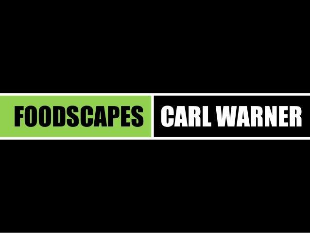 FOODSCAPES  CARL WARNER