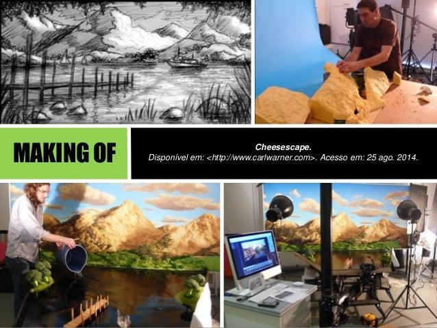 Cheesescape.  Disponível em: <http://www.carlwarner.com>. Acesso em: 25 ago. 2014.  MAKING OF