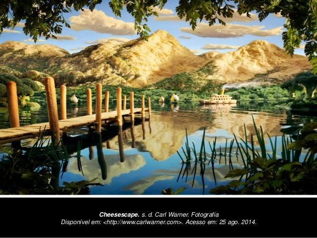 Cheesescape. s. d. Carl Warner. Fotografia  Disponível em: <http://www.carlwarner.com>. Acesso em: 25 ago. 2014.