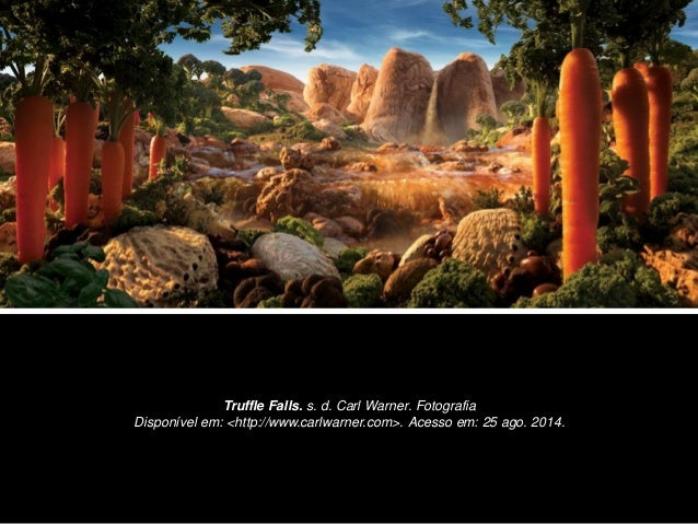 Truffle Falls. s. d. Carl Warner. Fotografia  Disponível em: <http://www.carlwarner.com>. Acesso em: 25 ago. 2014.