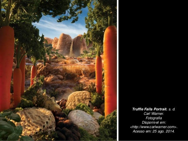 Truffle Falls Portrait. s. d.  Carl Warner.  Fotografia  Disponível em: <http://www.carlwarner.com>.  Acesso em: 25 ago. 2...