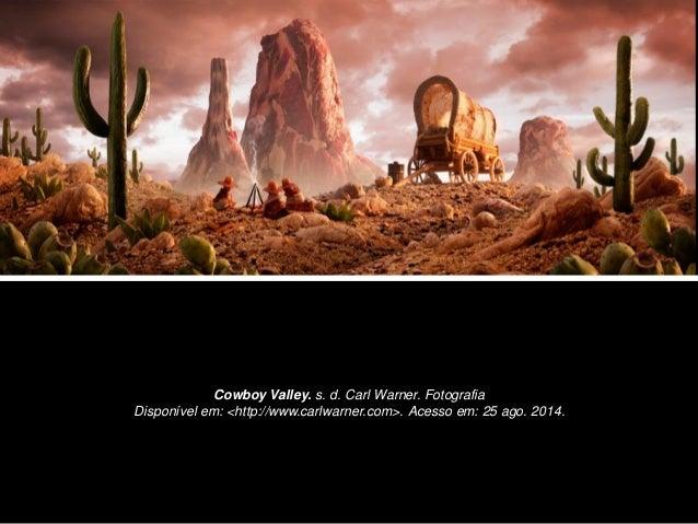Cowboy Valley. s. d. Carl Warner. Fotografia  Disponível em: <http://www.carlwarner.com>. Acesso em: 25 ago. 2014.
