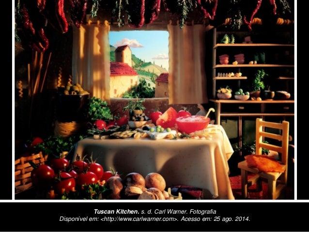 Tuscan Kitchen. s. d. Carl Warner. Fotografia  Disponível em: <http://www.carlwarner.com>. Acesso em: 25 ago. 2014.