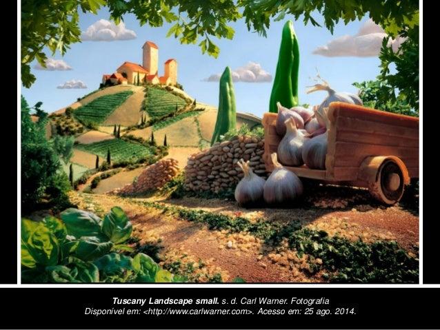 Tuscany Landscape small. s. d. Carl Warner. Fotografia  Disponível em: <http://www.carlwarner.com>. Acesso em: 25 ago. 201...