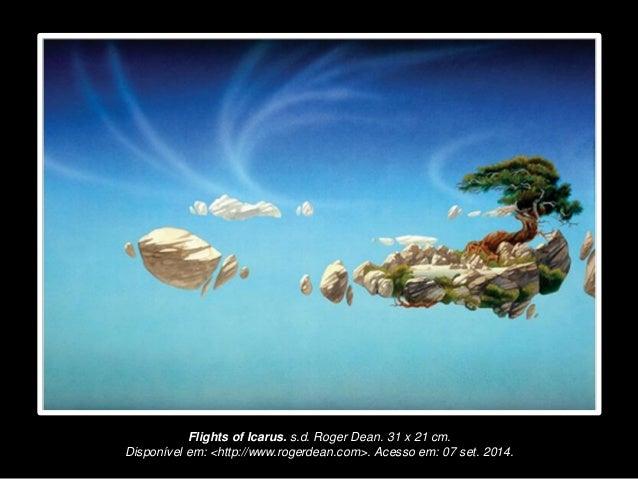Flights of Icarus. s.d. Roger Dean. 31 x 21 cm.  Disponível em: <http://www.rogerdean.com>. Acesso em: 07 set. 2014.
