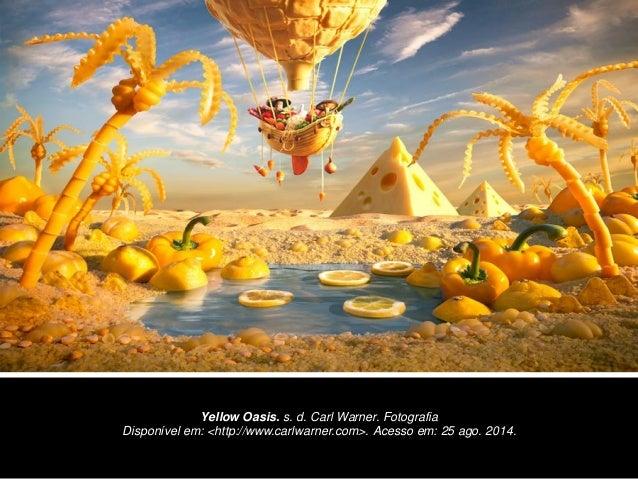 Yellow Oasis. s. d. Carl Warner. Fotografia  Disponível em: <http://www.carlwarner.com>. Acesso em: 25 ago. 2014.