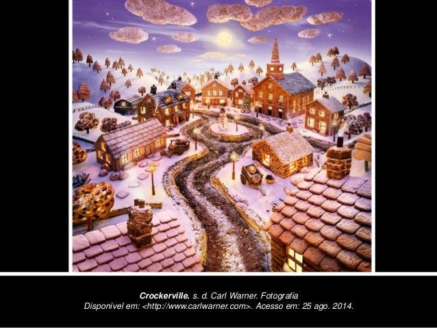 Crockerville. s. d. Carl Warner. Fotografia Disponível em: <http://www.carlwarner.com>. Acesso em: 25 ago. 2014.