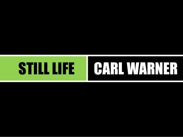STILL LIFE  CARL WARNER
