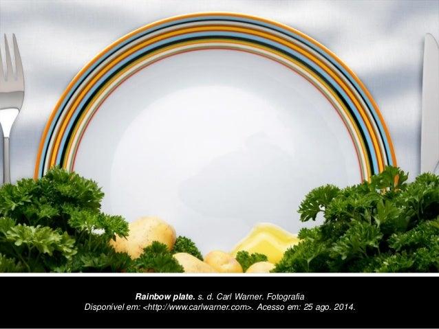 Rainbow plate. s. d. Carl Warner. Fotografia  Disponível em: <http://www.carlwarner.com>. Acesso em: 25 ago. 2014.