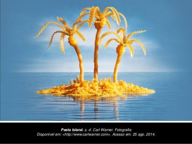 Pasta Island. s. d. Carl Warner. Fotografia  Disponível em: <http://www.carlwarner.com>. Acesso em: 25 ago. 2014.