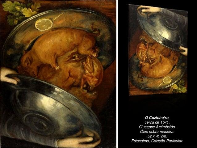 O Cozinheiro. cerca de 1571. Giuseppe Arcimboldo. Óleo sobre madeira. 52 x 41 cm. Estocolmo, Coleção Particular.