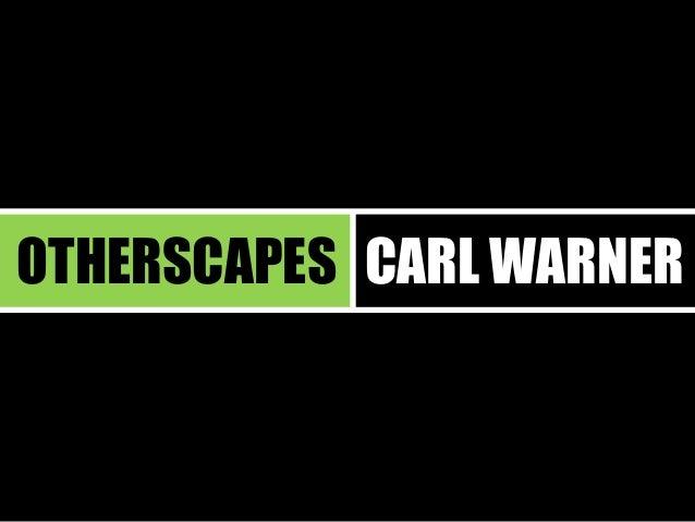 OTHERSCAPES  CARL WARNER