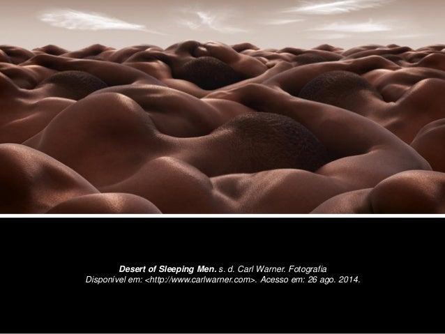 Desert of Sleeping Men. s. d. Carl Warner. Fotografia Disponível em: <http://www.carlwarner.com>. Acesso em: 26 ago. 2014.