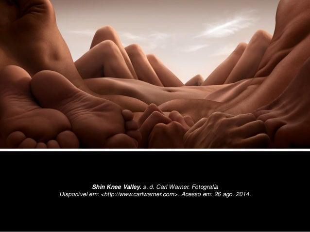 Shin Knee Valley. s. d. Carl Warner. Fotografia  Disponível em: <http://www.carlwarner.com>. Acesso em: 26 ago. 2014.