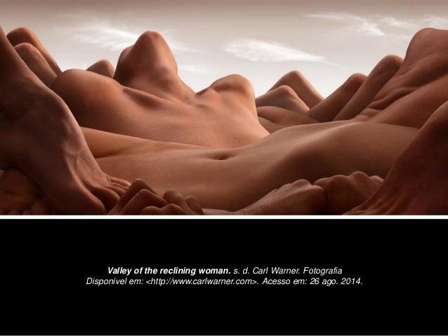 Valley of the reclining woman. s. d. Carl Warner. Fotografia Disponível em: <http://www.carlwarner.com>. Acesso em: 26 ago...