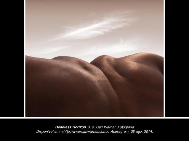Headless Horizon. s. d. Carl Warner. Fotografia  Disponível em: <http://www.carlwarner.com>. Acesso em: 26 ago. 2014.