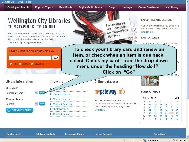"""To check your library card and renew an item, or check when an item is due back, select 'Check my card"""" from the drop-down..."""