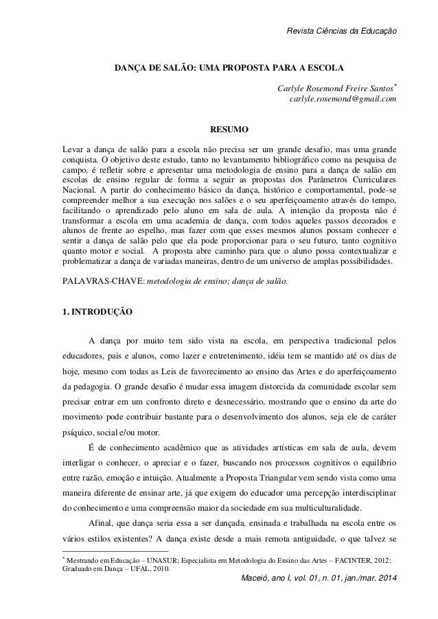 Revista Ciências da Educação Maceió, ano I, vol. 01, n. 01, jan./mar. 2014 DANÇA DE SALÃO: UMA PROPOSTA PARA A ESCOLA Carl...