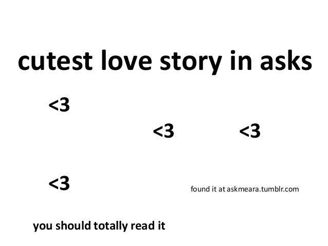 cutest love story in asks found it at askmeara.tumblr.com <3 <3 <3 <3 you should totally read it