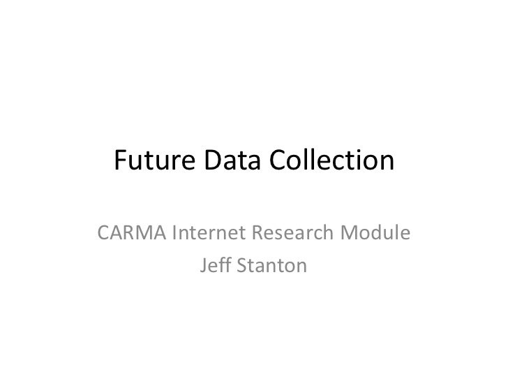 Future Data CollectionCARMA Internet Research Module         Jeff Stanton