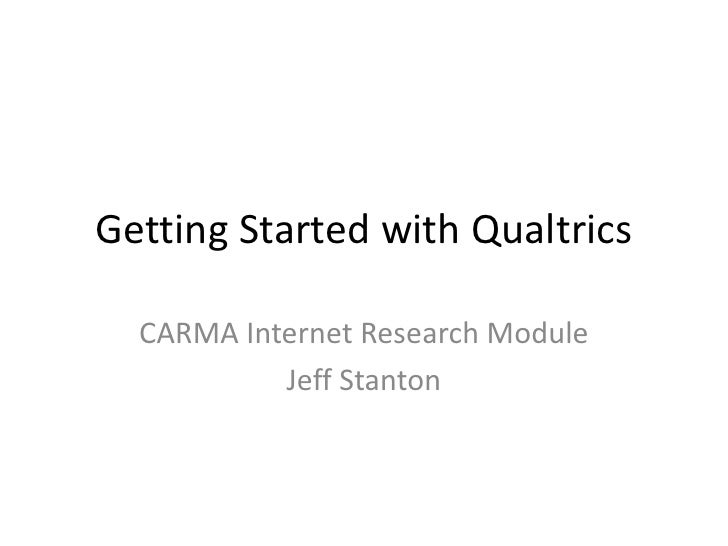 Getting Started with Qualtrics<br />CARMA Internet Research Module<br />Jeff Stanton<br />