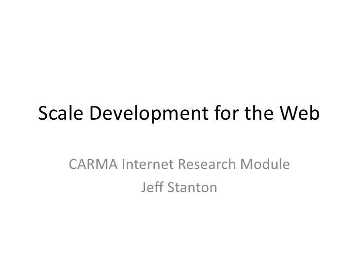 Scale Development for the Web   CARMA Internet Research Module            Jeff Stanton