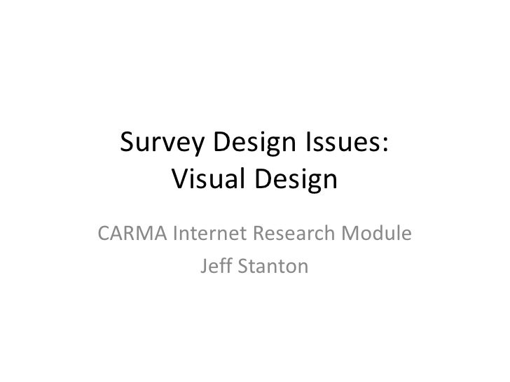 Survey Design Issues:      Visual DesignCARMA Internet Research Module         Jeff Stanton