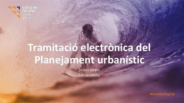 Tramitació electrònica del Planejament urbanístic Dolors Verges Carme Abella #GovernDigital