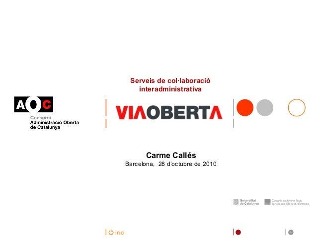 inici Carme Callés Barcelona, 28 d'octubre de 2010 Serveis de col·laboració interadministrativa