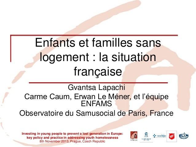 Enfants et familles sans logement : la situation française  Gvantsa Lapachi  Carme Caum, Erwan Le Méner, et l'équipe ENFAM...