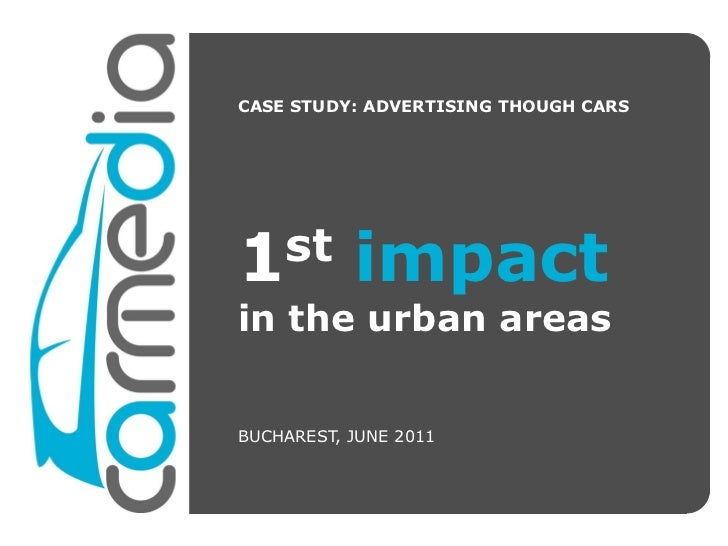 CASE STUDY: ADVERTISING THOUGH CARS1st        impactin the urban areasBUCHAREST, JUNE 2011