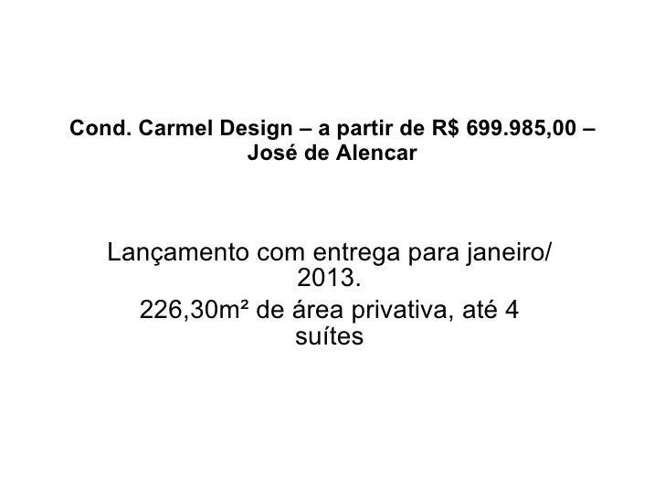 Cond. Carmel Design – a partir de R$ 699.985,00 – José de Alencar Lançamento com entrega para janeiro/2013. 226,30m² de ár...