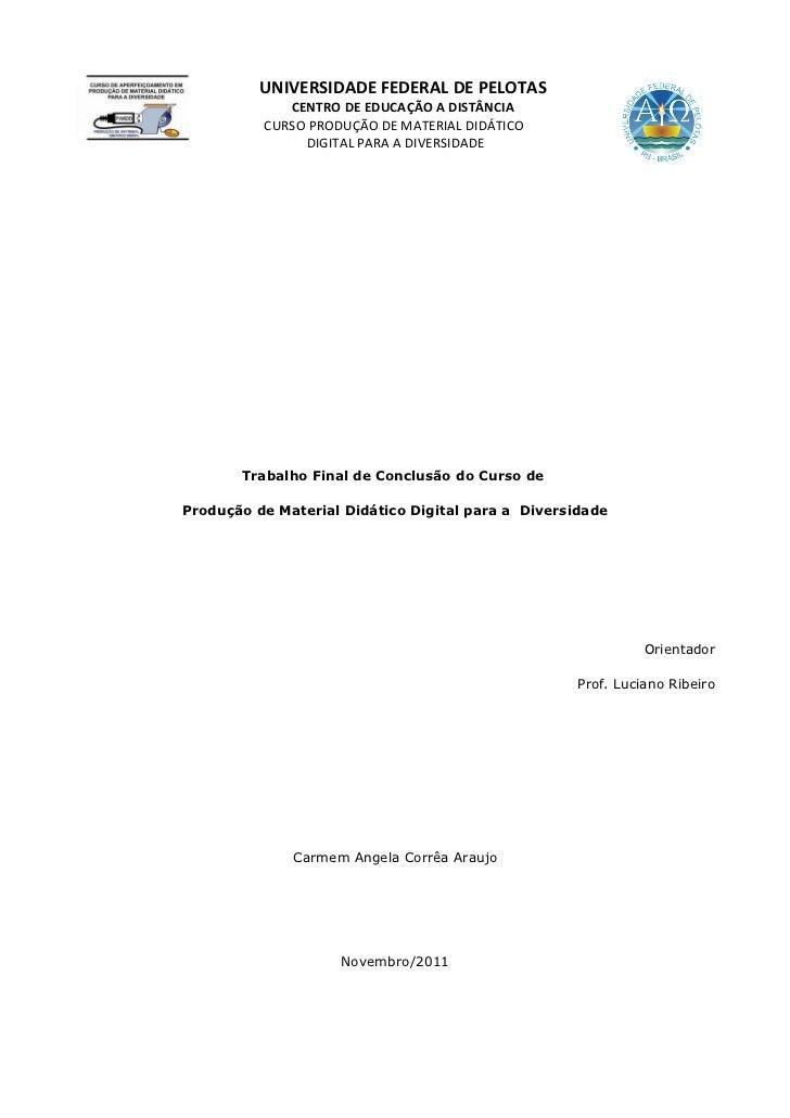 UNIVERSIDADE FEDERAL DE PELOTAS             CENTRO DE EDUCAÇÃO A DISTÂNCIA          CURSO PRODUÇÃO DE MATERIAL DIDÁTICO   ...