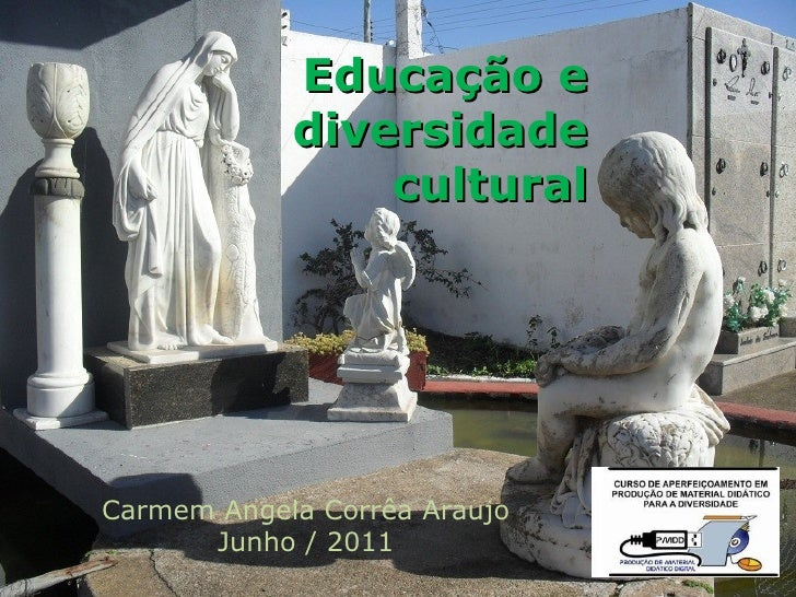 Educação e            diversidade                culturalCarmem Angela Corrêa Araujo      Junho / 2011